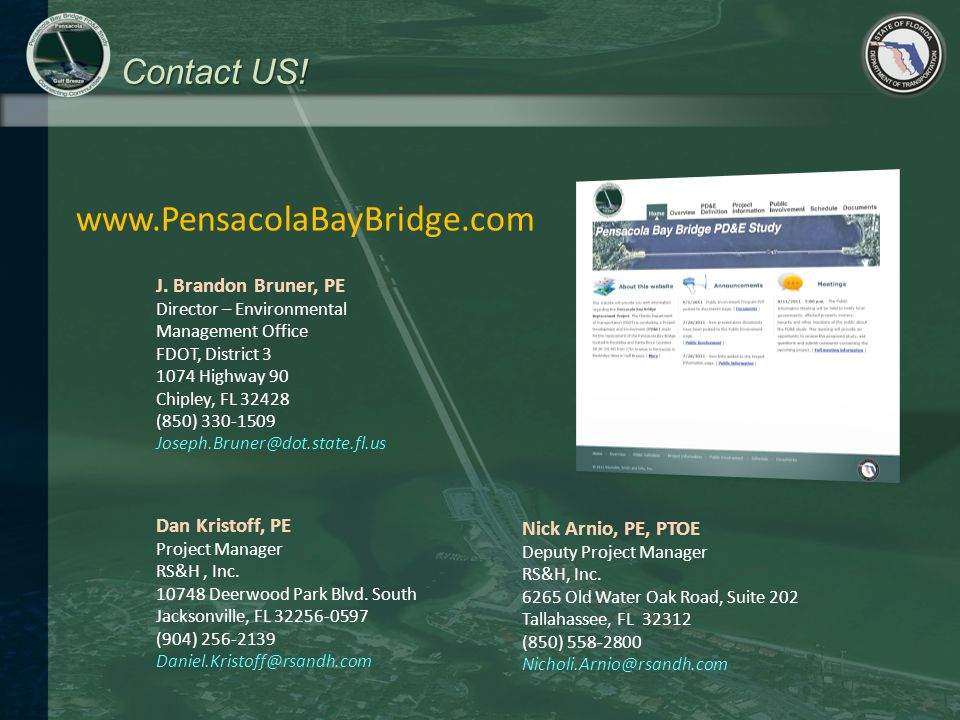 Contact US! www.PensacolaBayBridge.com J. Brandon Bruner, PE Director – Environmental Management Office FDOT, District 3 1074 Highway 90 Chipley, FL 3