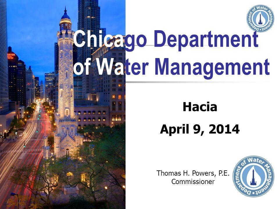 Chicago Department of Water Management Thomas H. Powers, P.E. Commissioner Hacia April 9, 2014