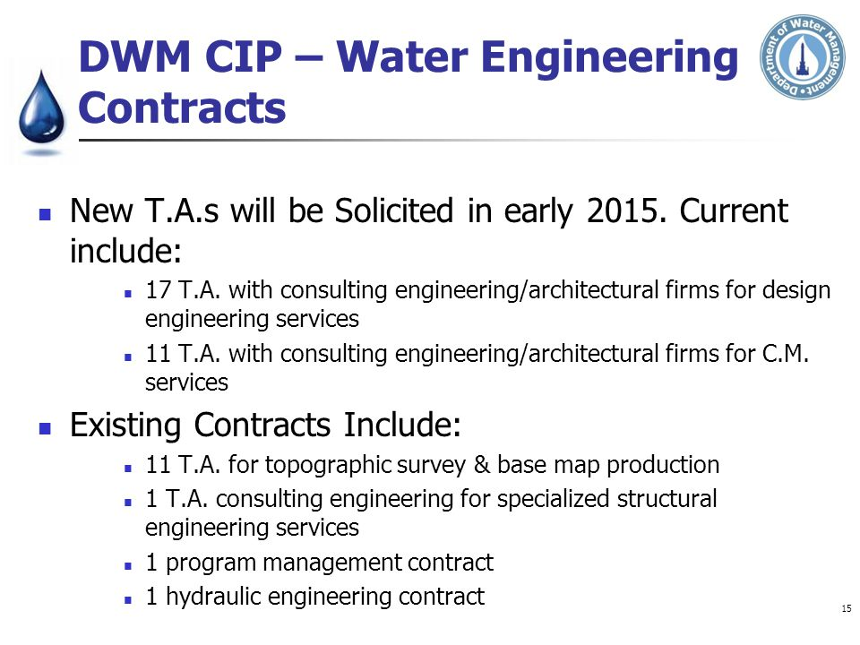 DWM CIP – Water Engineering Contracts New T.A.s will be Solicited in early 2015. Current include: 17 T.A. with consulting engineering/architectural fi