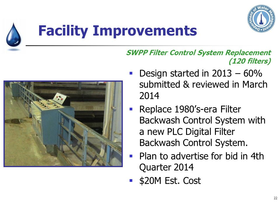 Facility Improvements Design started in 2013 – 60% submitted & reviewed in March 2014 Replace 1980s-era Filter Backwash Control System with a new PLC