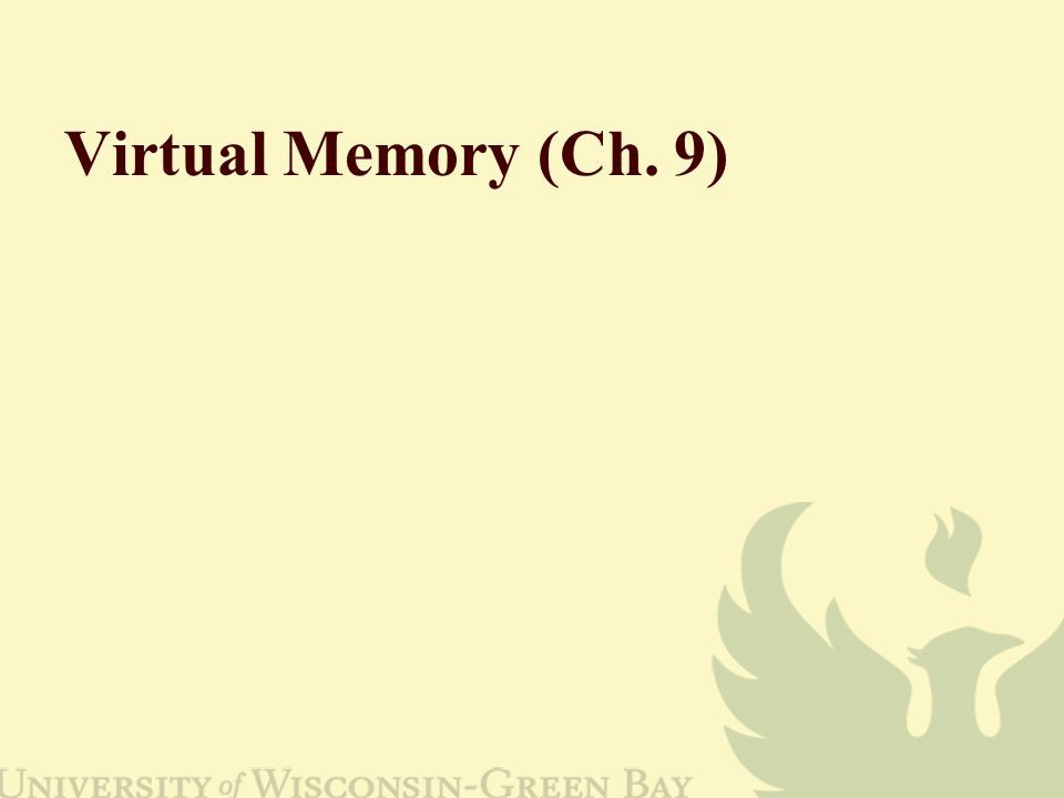 Virtual Memory (Ch. 9)