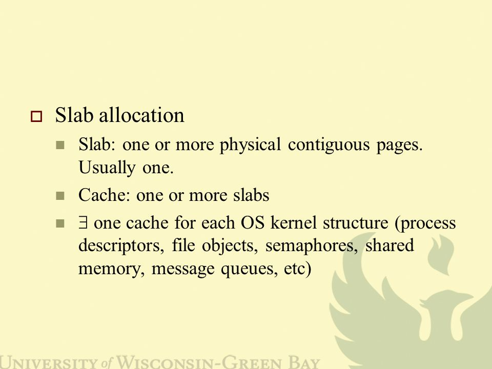Slab allocation Slab: one or more physical contiguous pages.