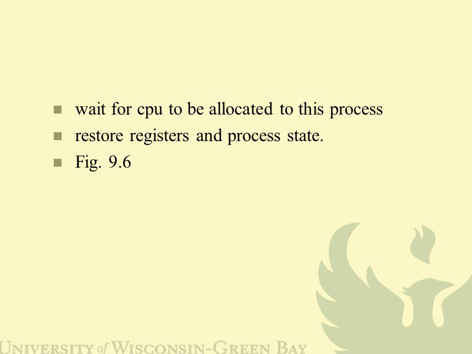 wait for cpu to be allocated to this process restore registers and process state. Fig. 9.6