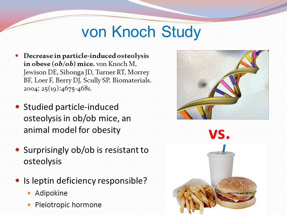 von Knoch Study Decrease in particle-induced osteolysis in obese (ob/ob) mice. von Knoch M, Jewison DE, Sibonga JD, Turner RT, Morrey BF, Loer F, Berr