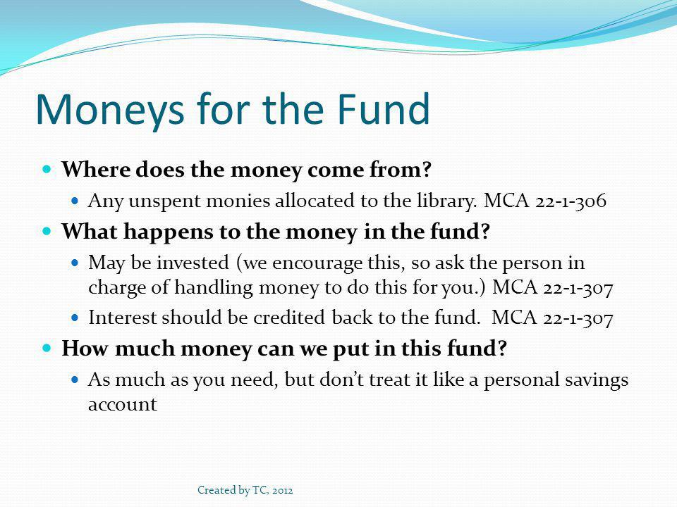 Moneys for the Fund Where does the money come from.