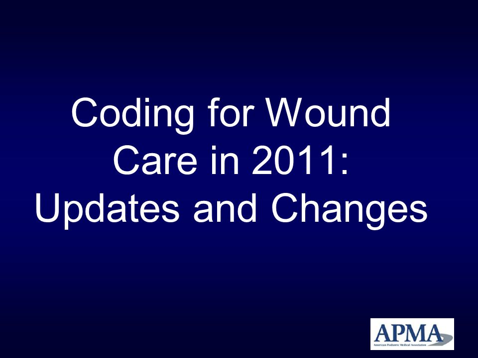 Other Codes for Wound Care 11000 – Debridement of extensive eczematous or infected skin; up to 10% of body surface This code will be deleted in 2011 Typically a code used primarily for dermatological purposes Should be used sparingly in diabetic, venous stasis, and pressure ulcers 0-day global Not typically a podiatric code