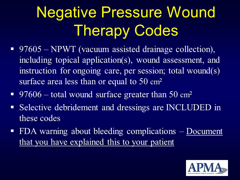 Negative Pressure Wound Therapy Codes 97605 – NPWT (vacuum assisted drainage collection), including topical application(s), wound assessment, and inst