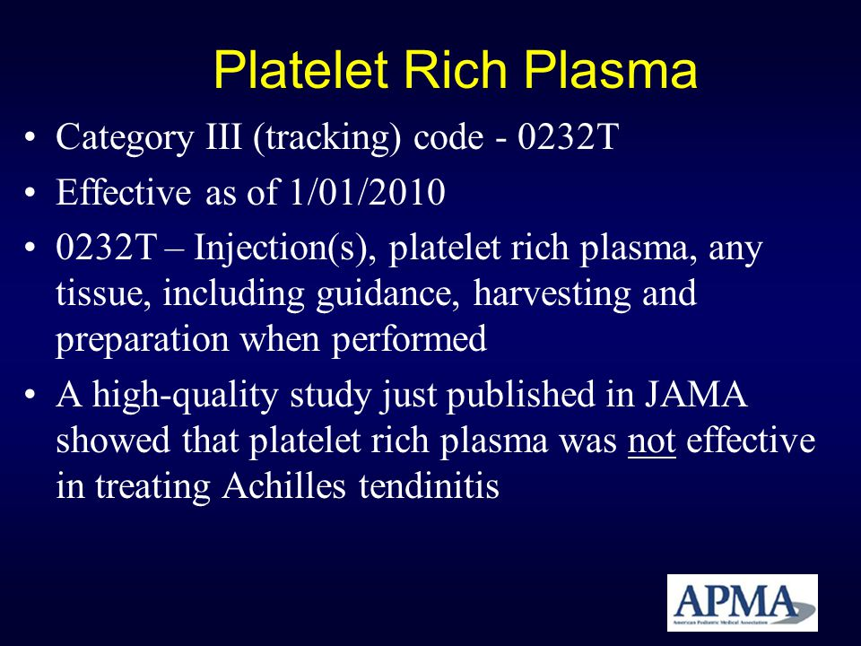 Platelet Rich Plasma Category III (tracking) code - 0232T Effective as of 1/01/2010 0232T – Injection(s), platelet rich plasma, any tissue, including