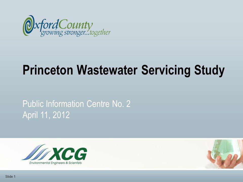 Princeton Wastewater Servicing Study Public Information Centre No. 2 April 11, 2012 Slide 1