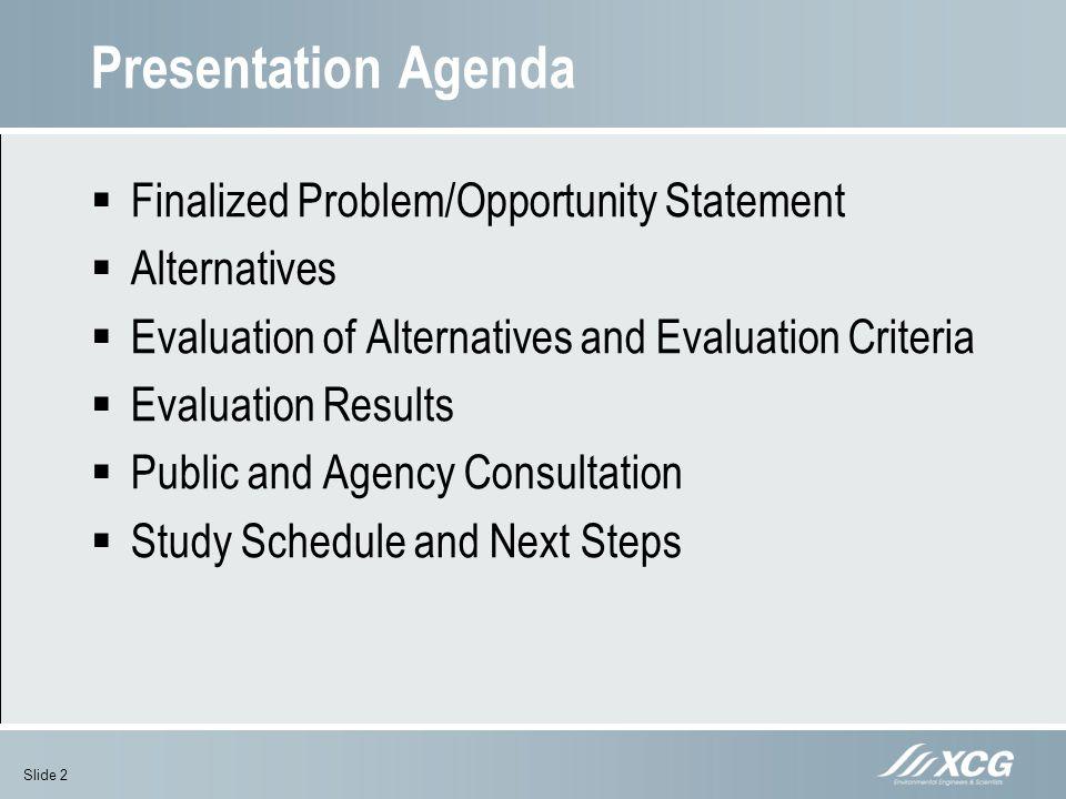 Presentation Agenda Finalized Problem/Opportunity Statement Alternatives Evaluation of Alternatives and Evaluation Criteria Evaluation Results Public
