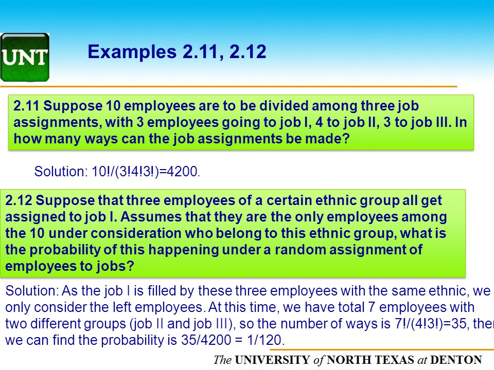 The UNIVERSITY of NORTH CAROLINA at CHAPEL HILL Examples 2.11, 2.12 2.11 Suppose 10 employees are to be divided among three job assignments, with 3 em