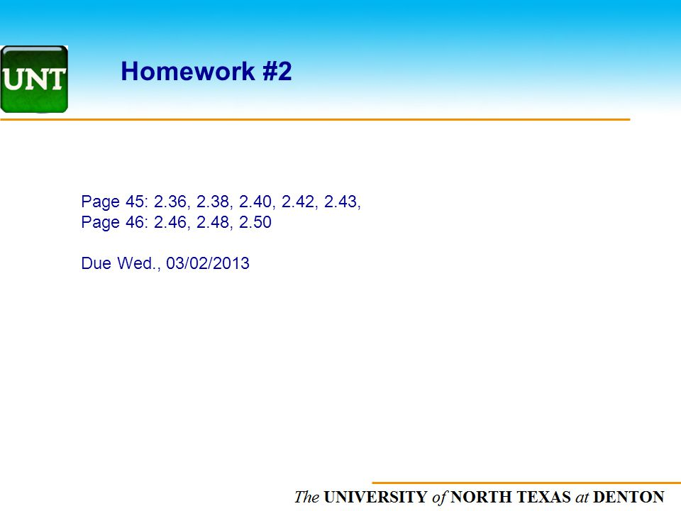 The UNIVERSITY of NORTH CAROLINA at CHAPEL HILL Homework #2 Page 45: 2.36, 2.38, 2.40, 2.42, 2.43, Page 46: 2.46, 2.48, 2.50 Due Wed., 03/02/2013