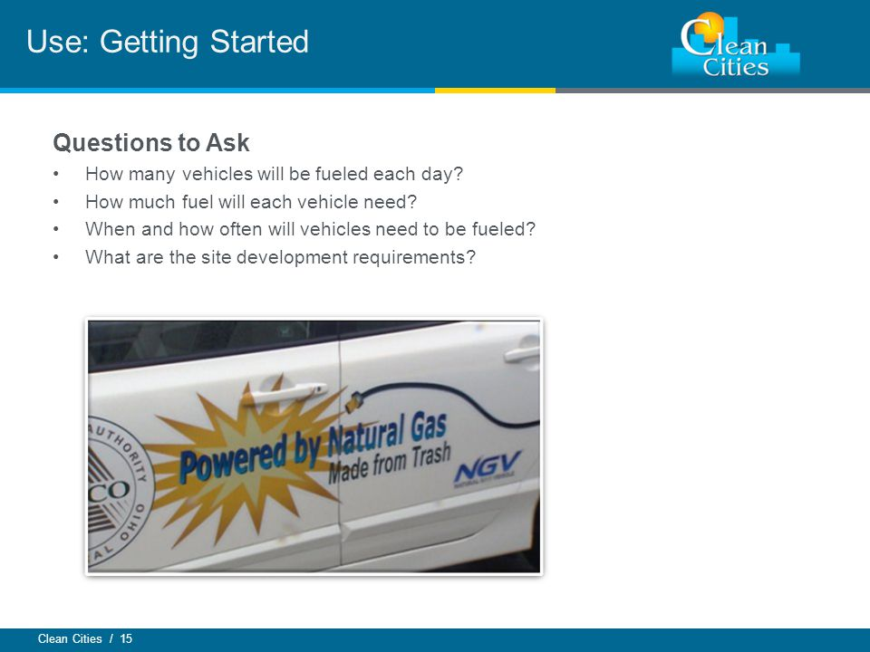 Clean Cities / 15 Questions to Ask How many vehicles will be fueled each day.