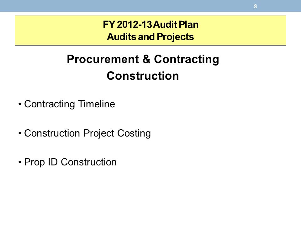 8 FY Audit Plan Audits and Projects Procurement & Contracting Construction Contracting Timeline Construction Project Costing Prop ID Construction