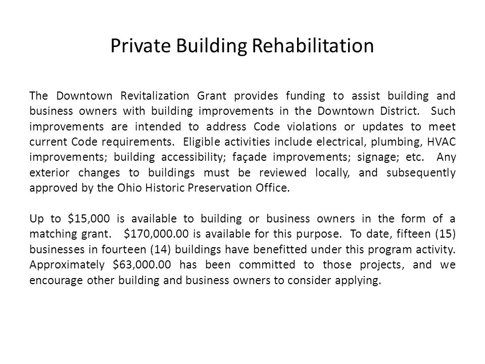Private Building Rehabilitation The Downtown Revitalization Grant provides funding to assist building and business owners with building improvements in the Downtown District.