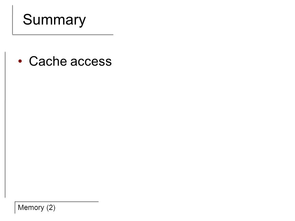 Memory (2) Summary Cache access