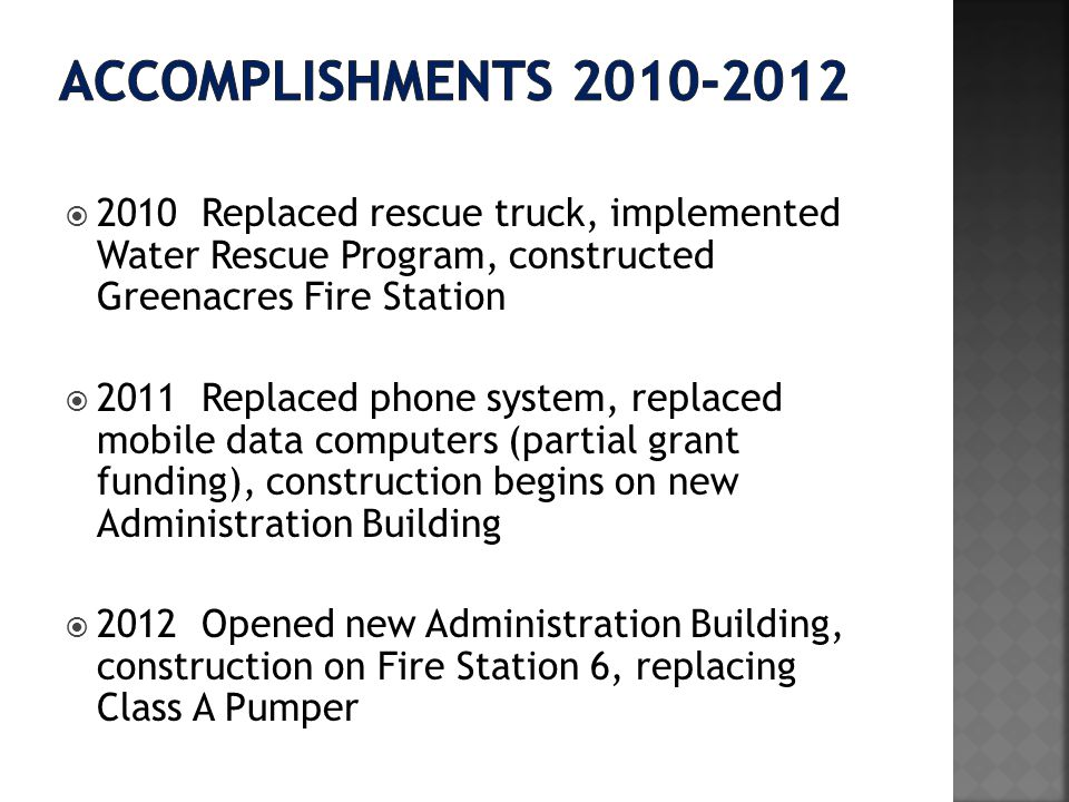 2010 Replaced rescue truck, implemented Water Rescue Program, constructed Greenacres Fire Station 2011 Replaced phone system, replaced mobile data com