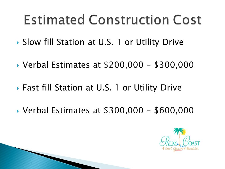 Slow fill Station at U.S. 1 or Utility Drive Verbal Estimates at $200,000 - $300,000 Fast fill Station at U.S. 1 or Utility Drive Verbal Estimates at