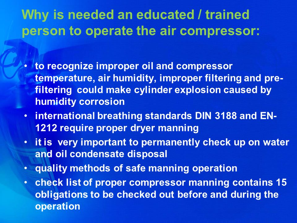 Why is needed an educated / trained person to operate the air compressor: to recognize improper oil and compressor temperature, air humidity, improper