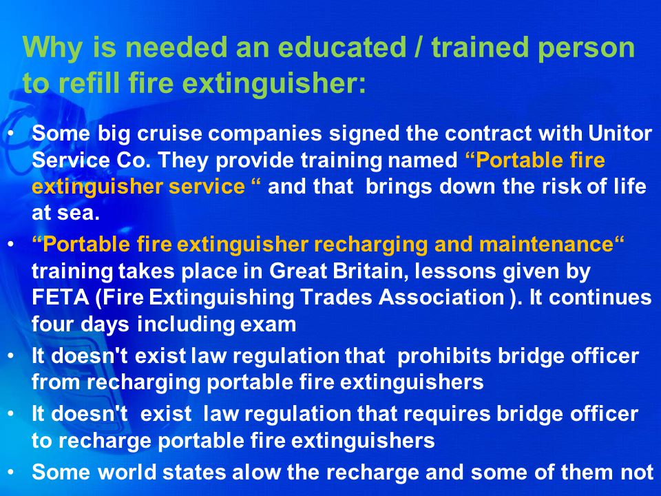 Why is needed an educated / trained person to refill fire extinguisher: Some big cruise companies signed the contract with Unitor Service Co. They pro