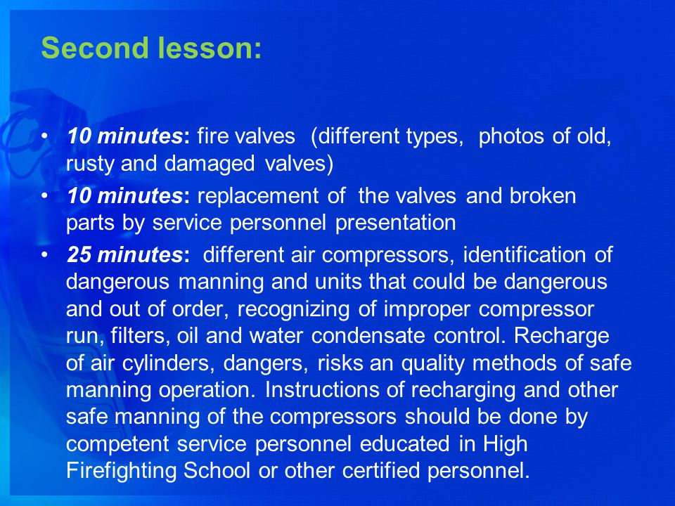 Second lesson: 10 minutes: fire valves (different types, photos of old, rusty and damaged valves) 10 minutes: replacement of the valves and broken par