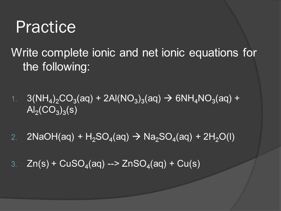 Practice Write complete ionic and net ionic equations for the following: 1.