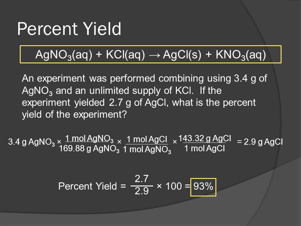 Percent Yield An experiment was performed combining using 3.4 g of AgNO 3 and an unlimited supply of KCl.