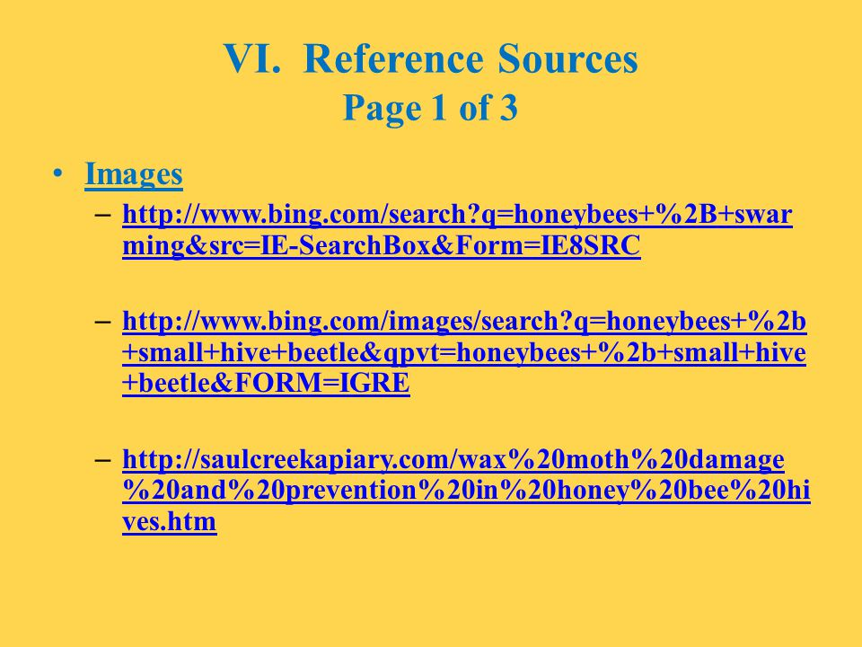VI. Reference Sources Page 1 of 3 Images – http://www.bing.com/search?q=honeybees+%2B+swar ming&src=IE-SearchBox&Form=IE8SRC http://www.bing.com/searc