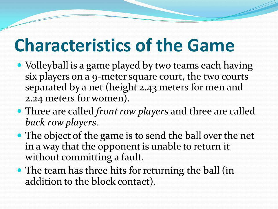 Characteristics of the Game The ball is put in play with a service by the right back player: hit by the server over the net to opponents.