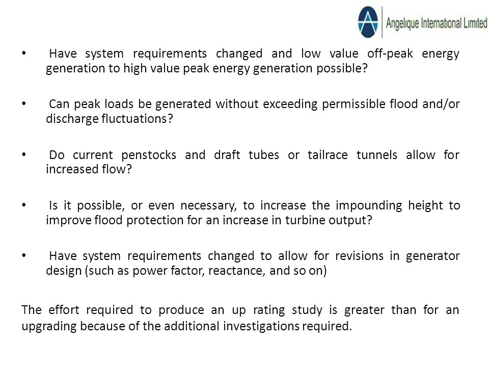 Have system requirements changed and low value off-peak energy generation to high value peak energy generation possible.
