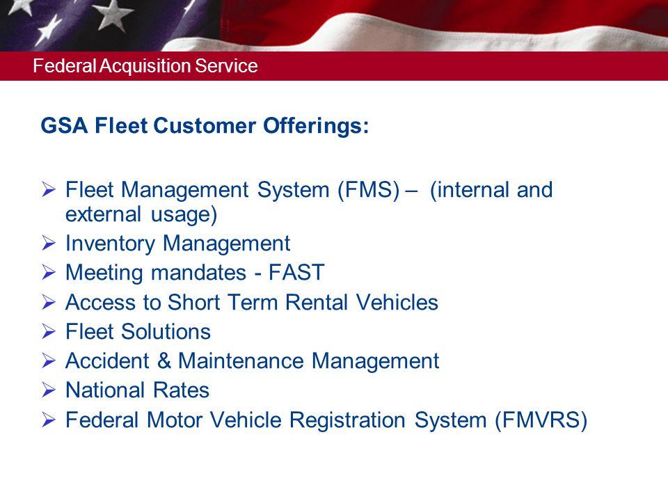 Federal Acquisition Service GSA Fleet Customer Offerings: Fleet Management System (FMS) – (internal and external usage) Inventory Management Meeting m