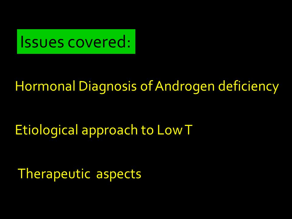 Issues covered: Hormonal Diagnosis of Androgen deficiency Etiological approach to Low T Therapeutic aspects