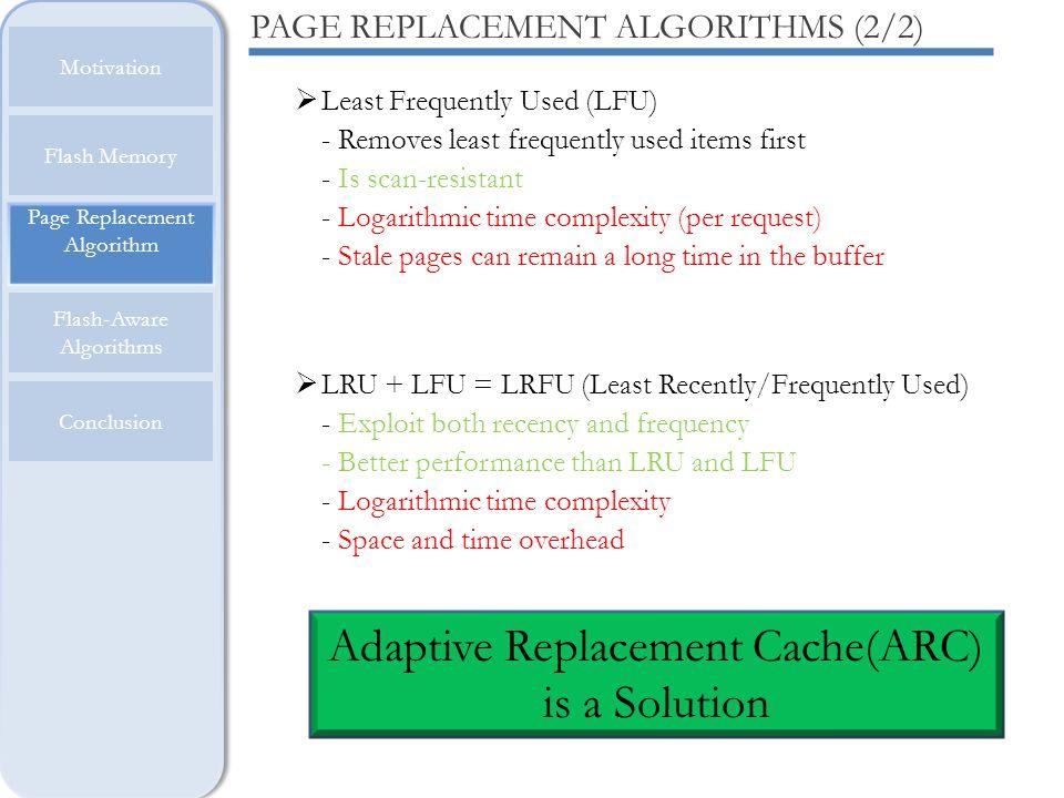 Page Replacement Algorithm Motivation Flash Memory Flash-Aware Algorithms Conclusion PAGE REPLACEMENT ALGORITHMS (2/2) Least Frequently Used (LFU) - R