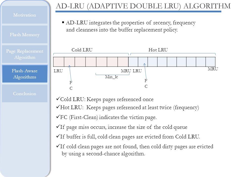 Flash-Aware Algorithms Motivation Flash Memory Page Replacement Algorithm Conclusion AD-LRU (ADAPTIVE DOUBLE LRU) ALGORITHM AD-LRU integrates the prop
