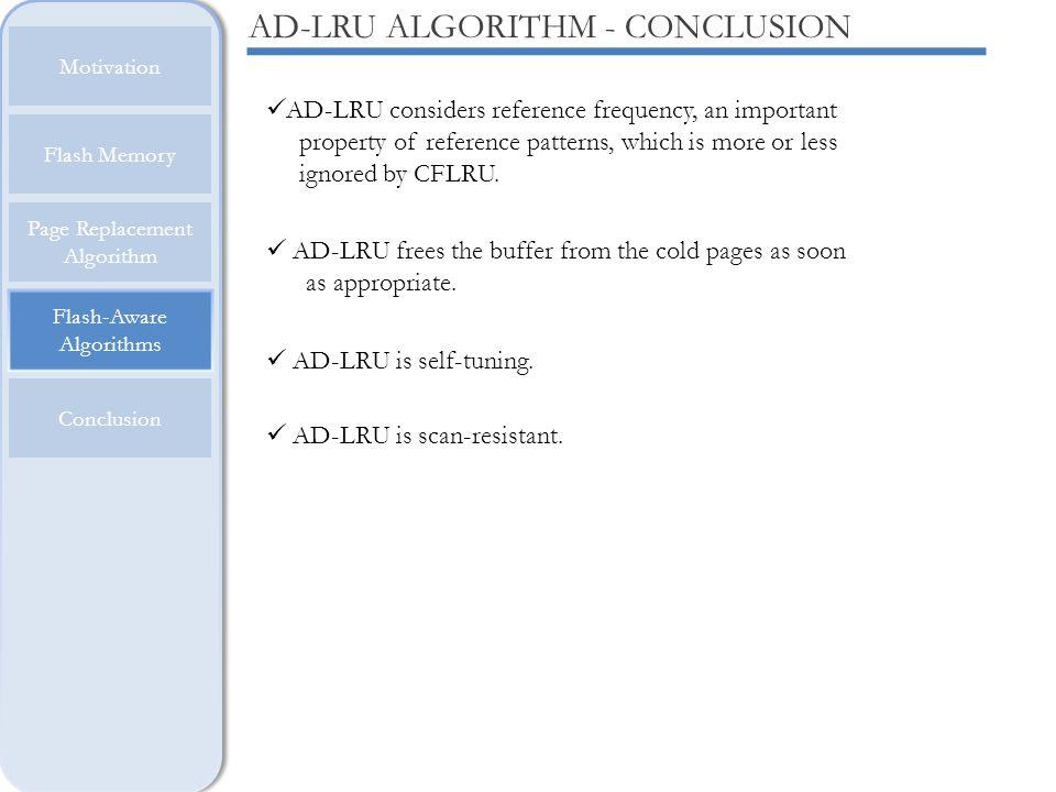 Flash-Aware Algorithms Motivation Flash Memory Page Replacement Algorithm Conclusion AD-LRU ALGORITHM - CONCLUSION AD-LRU considers reference frequenc
