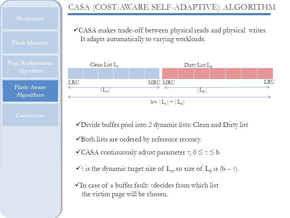 Flash-Aware Algorithms Motivation Flash Memory Page Replacement Algorithm Conclusion CASA (COST-AWARE SELF-ADAPTIVE) ALGORITHM CASA makes trade-off be
