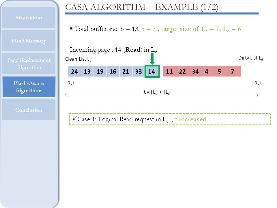 Flash-Aware Algorithms Motivation Flash Memory Page Replacement Algorithm Conclusion CASA ALGORITHM – EXAMPLE (1/2) Total buffer size b = 13, τ = 6, T