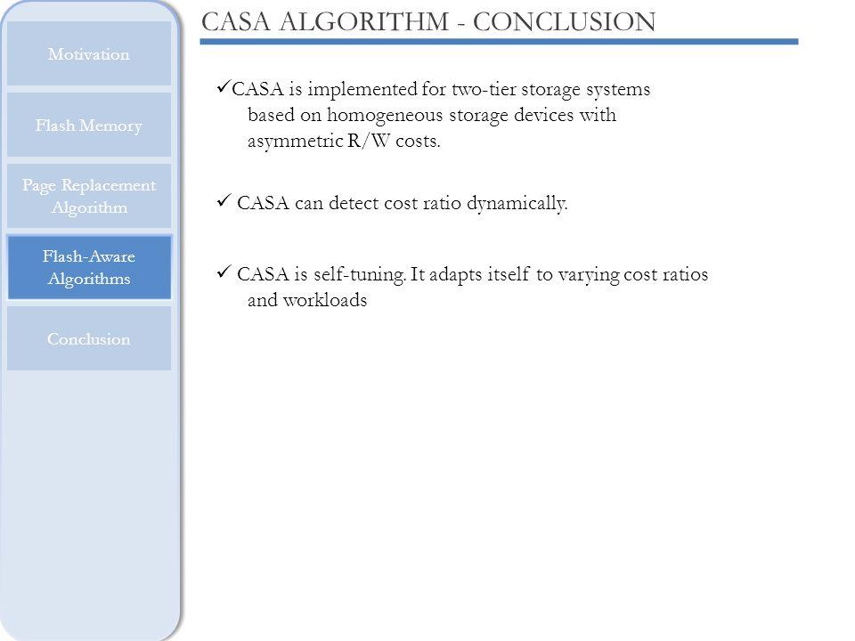 Flash-Aware Algorithms Motivation Flash Memory Page Replacement Algorithm Conclusion CASA ALGORITHM - CONCLUSION CASA is implemented for two-tier stor