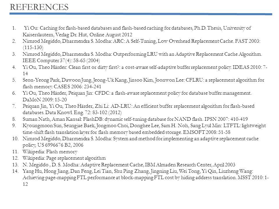 REFERENCES 1. Yi Ou: Caching for flash-based databases and flash-based caching for databases, Ph.D. Thesis, University of Kaiserslautern, Verlag Dr. H