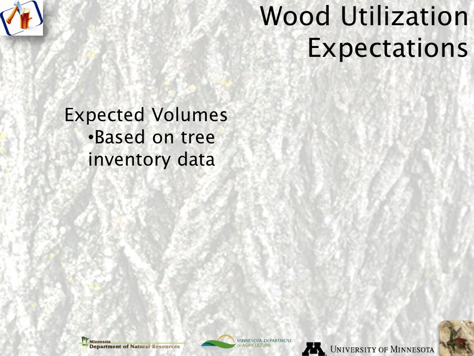 Expected Volumes Based on tree inventory data Wood Utilization Expectations