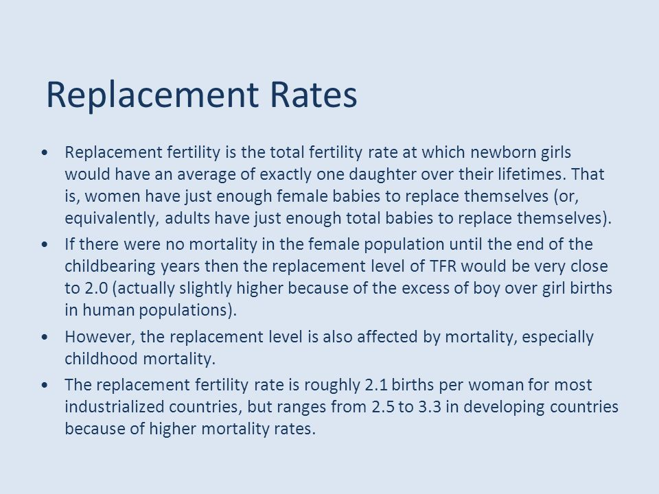 Replacement fertility is the total fertility rate at which newborn girls would have an average of exactly one daughter over their lifetimes. That is,