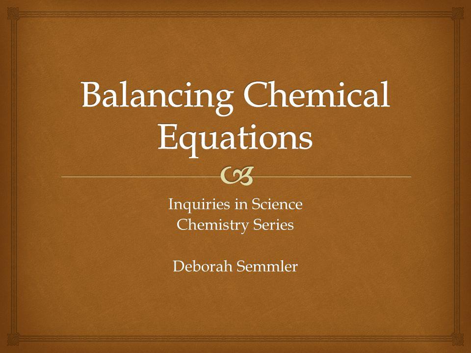 Inquiries in Science Chemistry Series Deborah Semmler