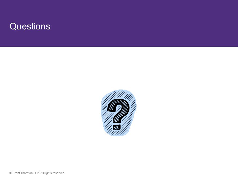 © Grant Thornton LLP. All rights reserved. Questions