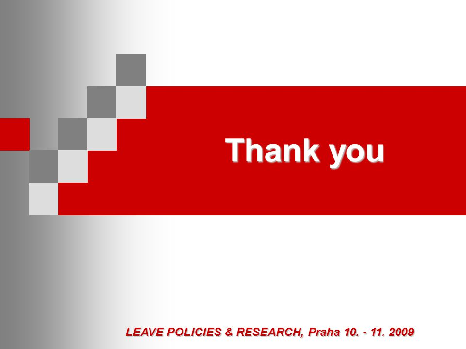 LEAVE POLICIES & RESEARCH, Praha 10. - 11. 2009 Thank you