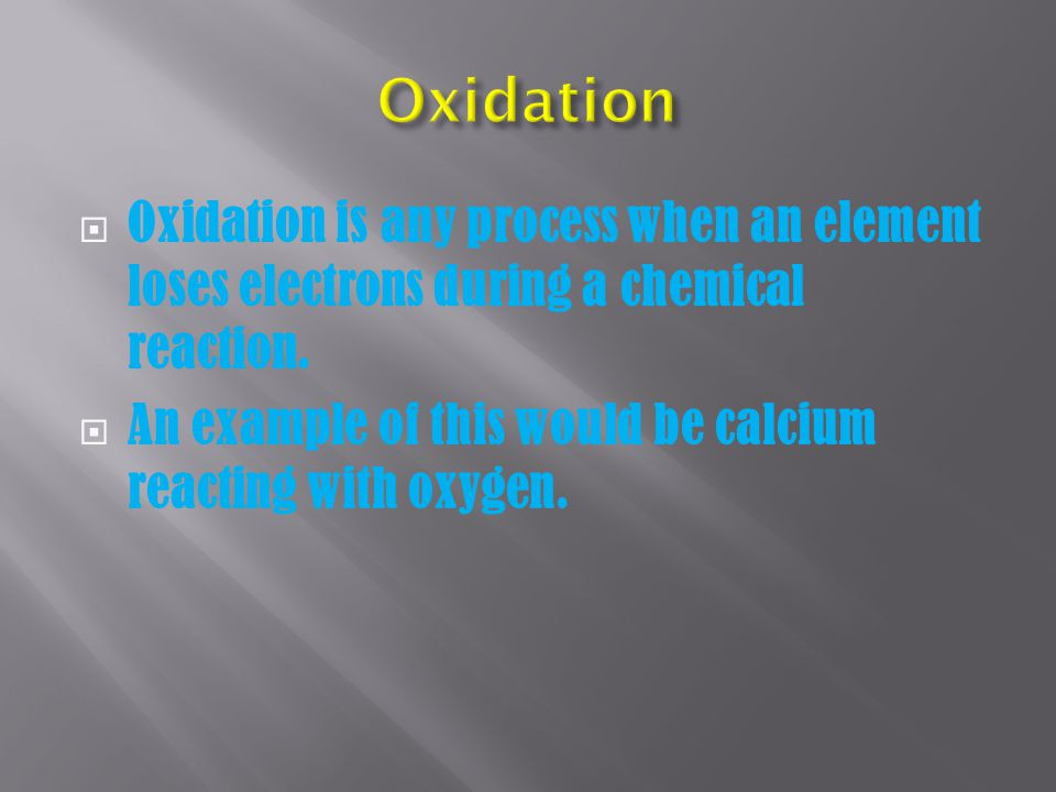Oxidation is any process when an element loses electrons during a chemical reaction.