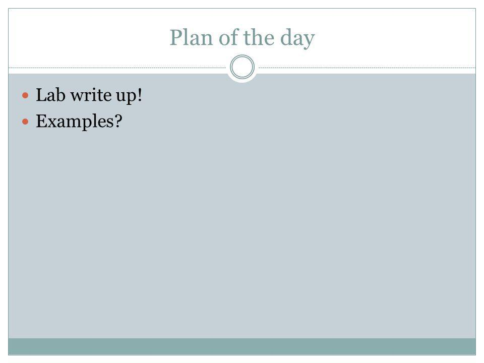 Plan of the day Problems of the day Questions on homework. Lab Write Up.