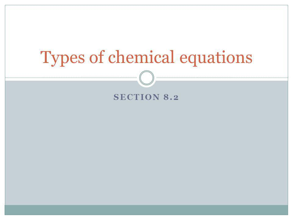 SECTION 8.2 Types of chemical equations