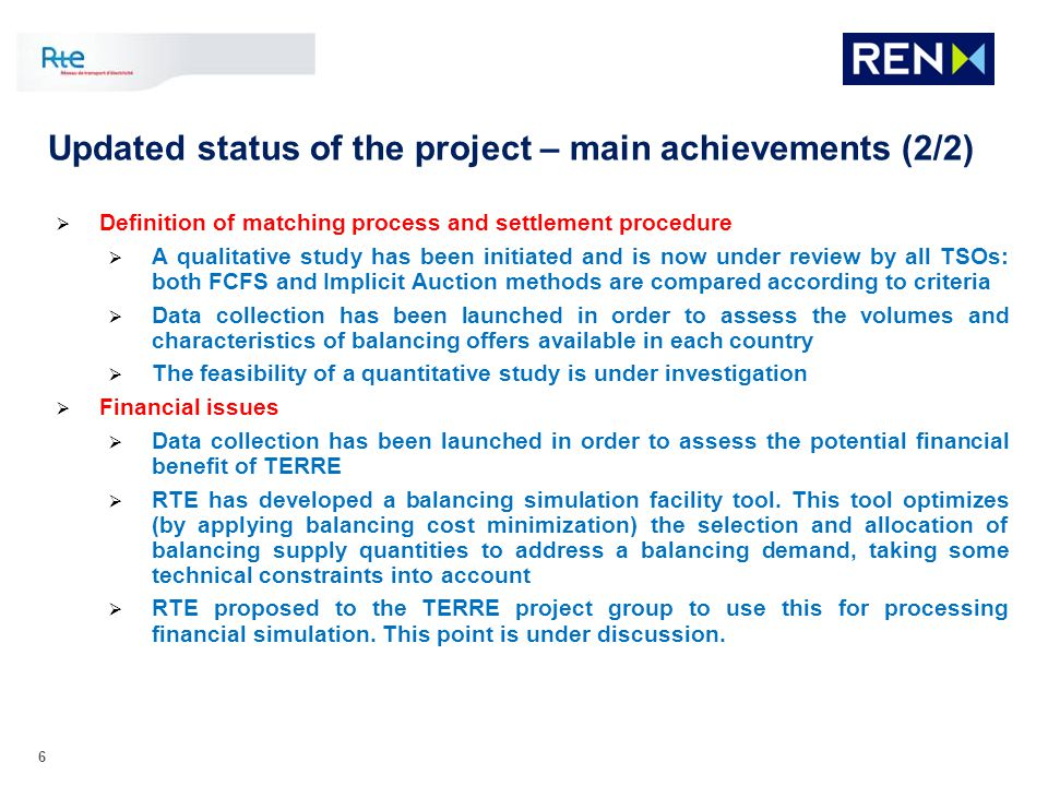 6 Updated status of the project – main achievements (2/2) Definition of matching process and settlement procedure A qualitative study has been initiat
