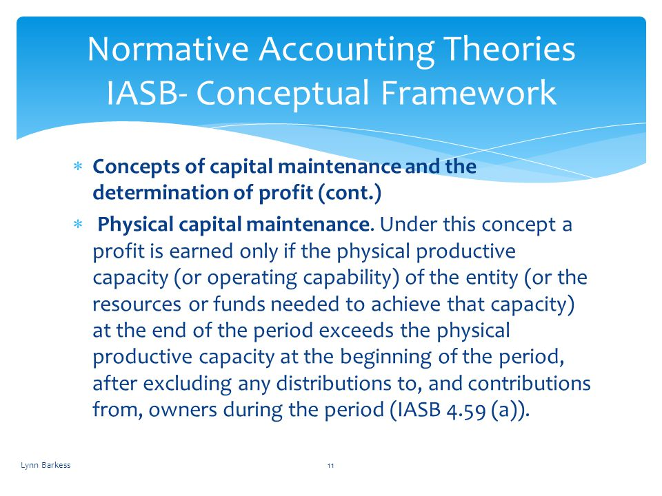 Concepts of capital maintenance and the determination of profit (cont.) Physical capital maintenance. Under this concept a profit is earned only if th