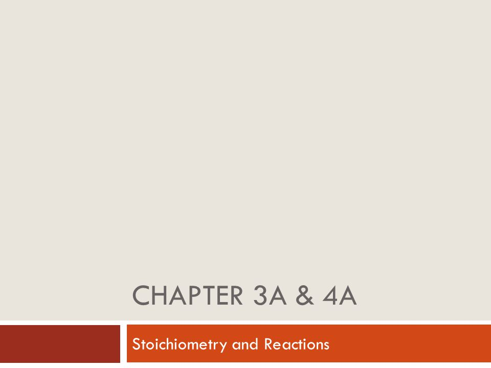 CHAPTER 3A & 4A Stoichiometry and Reactions